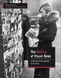 The Making of Visual News by Thierry Gervais