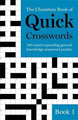 The Chambers Book of Quick Crosswords, Book 1 by . Chambers