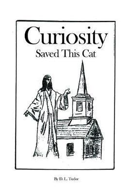 Curiosity Saved This Cat by D L Tudor
