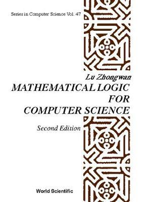 Mathematical Logic For Computer Science (2nd Edition) by Zhongwan Lu