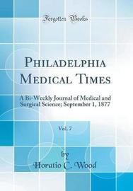 Philadelphia Medical Times, Vol. 7 by Horatio C Wood image