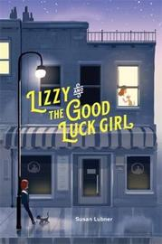 Lizzy and the Good Luck Girl by Susan Lubner image