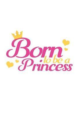 Born to be a Princess by Kaiasworld Journal Princess Notebook