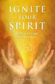 Ignite Your Spirit by Kim Fraser image
