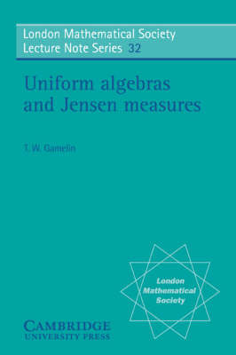 Uniform Algebras and Jensen Measures by T.W. Gamelin image