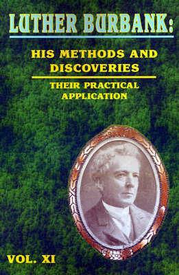 Luther Burbank: His Methods and Discoveries: Their Practical Application