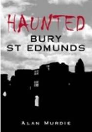Haunted Bury St Edmunds by Alan Murdie image
