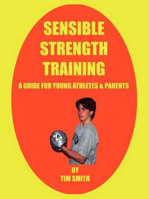 Sensible Strength Training: A Guide for Young Athletes & Parents by Tim Smith image