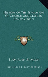 History of the Separation of Church and State in Canada (1887) by Elam Rush Stimson