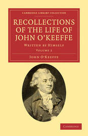 Recollections of the Life of John O'Keeffe 2 Volume Set Recollections of the Life of John O'Keeffe: Volume 1 by John O'Keeffe