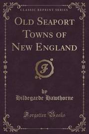 Old Seaport Towns of New England (Classic Reprint) by Hildegarde Hawthorne