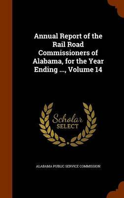Annual Report of the Rail Road Commissioners of Alabama, for the Year Ending ..., Volume 14 image