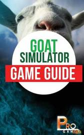 Goat Simulator Game Guide by Pro Gamer