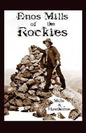 Enos Mills of the Rockies by Esther Burnell Mills