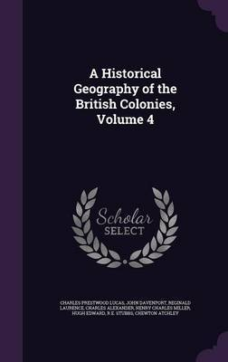 A Historical Geography of the British Colonies, Volume 4 by Charles Prestwood Lucas image