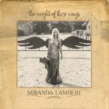 The Weight Of These Wings by Miranda Lambert
