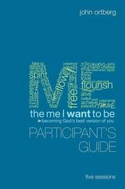 The Me I Want to be Participant's Guide: Becoming God's Best Version of You by John Ortberg image