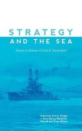 Strategy and the Sea - Essays in Honour of John B. Hattendorf by N.A.M. Rodger