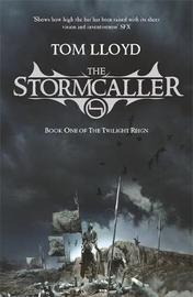 The Stormcaller: Book One of the Twilight Reign by Tom Lloyd