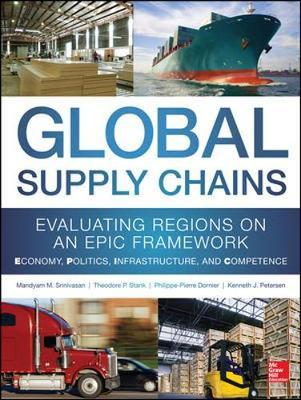 Global Supply Chains: Evaluating Regions on an EPIC Framework - Economy, Politics, Infrastructure, and Competence by Philippe-Pierre Dornier