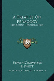 A Treatise on Pedagogy: For Young Teachers (1884) by Edwin Crawford Hewett