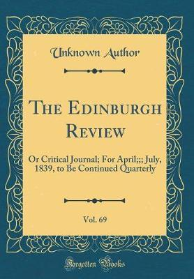 The Edinburgh Review, Vol. 69 by Unknown Author