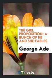 The Girl Proposition; A Bunch of He and She Fables by George Ade image