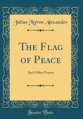 The Flag of Peace by Julius Myron Alexander