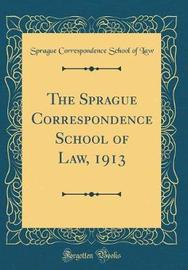 The Sprague Correspondence School of Law, 1913 (Classic Reprint) by Sprague Correspondence School of Law