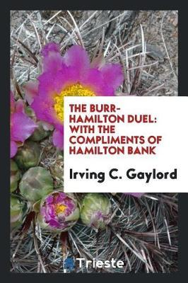 The Burr-Hamilton Duel by Irving C Gaylord