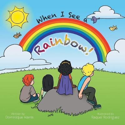 When I See a Rainbow! by Dominique Harris