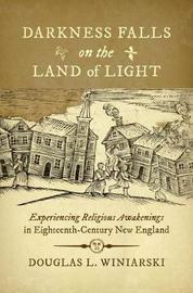 Darkness Falls on the Land of Light by Douglas L Winiarski