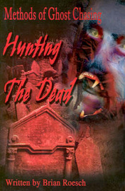 Hunting the Dead: Methods of Ghost Chasing by Brian Roesch image