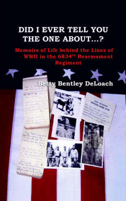Did I Tell You the One About...? Memoirs of Life Behind the Lines of WWII the 6834th Rearmament Regiment by Betty Bentley DeLoach image