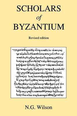 Scholars of Byzantium by N.G. Wilson image