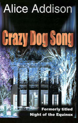 Crazy Dog Song: Night of the Equinox by Alice Addison