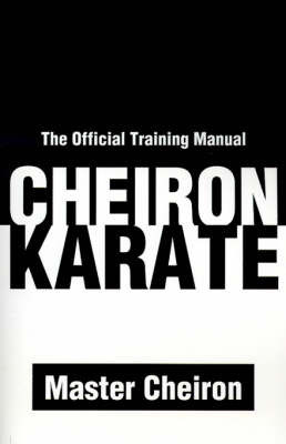 Cheiron Karate: The Official Training Manual by Adam Lee D'Amato-Neff