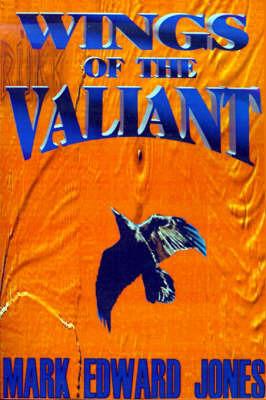 Wings of the Valiant by Mark Edward Jones