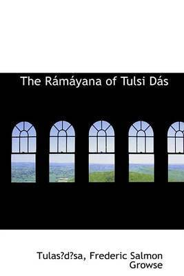 The Ramayana of Tulsi Das by Tulasdsa Frederic Salmon Growse