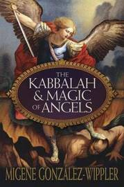 The Kabbalah and Magic of Angels by Migene Gonzalez-Wippler