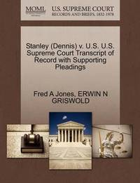 Stanley (Dennis) V. U.S. U.S. Supreme Court Transcript of Record with Supporting Pleadings by Fred A Jones