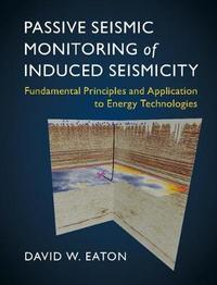 Passive Seismic Monitoring of Induced Seismicity by David Eaton