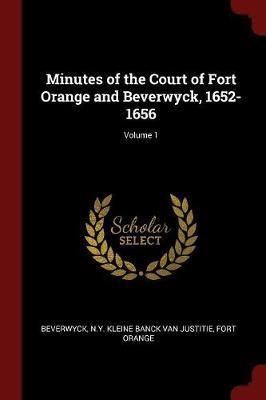 Minutes of the Court of Fort Orange and Beverwyck, 1652-1656; Volume 1