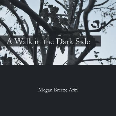 A Walk in the Dark Side by Megan Breeze Afifi