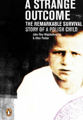 A Strange Outcome: The Remarkable Survival Story of a Polish Child by John Roy-Wojciechowski image