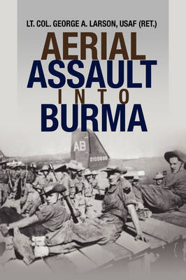 Aerial Assault Into Burma by Lieutenant Colonel George A Larson, Lt. Lt. image