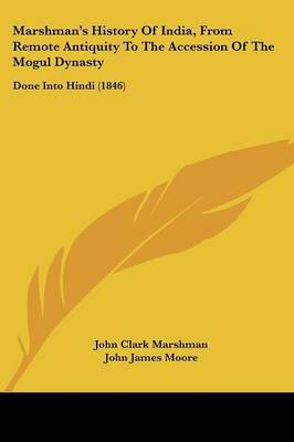 Marshmana -- S History Of India, From Remote Antiquity To The Accession Of The Mogul Dynasty: Done Into Hindi (1846) by John Clark Marshman image