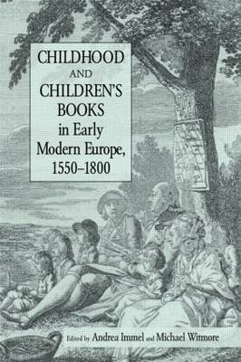 Childhood and Children's Books in Early Modern Europe, 1550-1800 by Andrea Immel