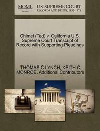 Chimel (Ted) V. California U.S. Supreme Court Transcript of Record with Supporting Pleadings by Thomas C Lynch