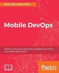 Mobile DevOps by Rohin Tak